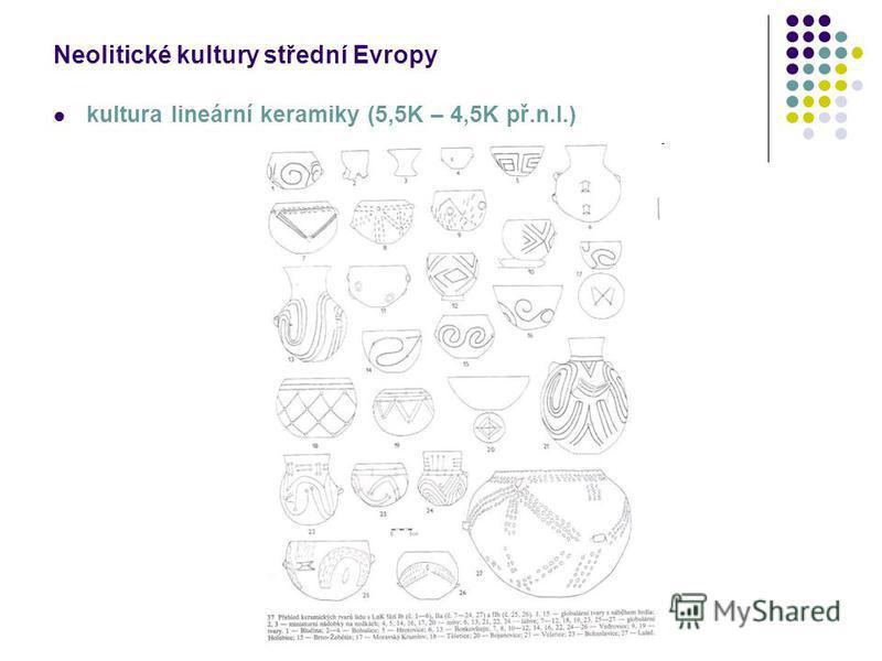 Neolitické kultury střední Evropy kultura lineární keramiky (5,5K – 4,5K př.n.l.)