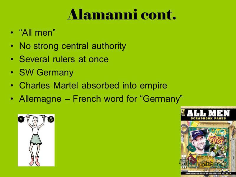 Alamanni 200-500 Inhabited what is now Germany Confederacy of Germanic tribes