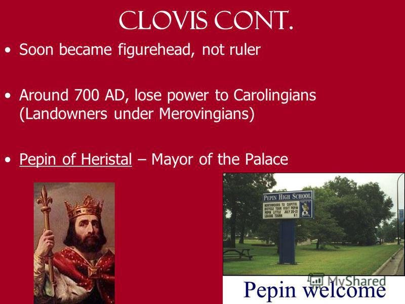 Clovis Greatly expanded empire Defeated Alamannis, Burgundians, Drove Visigoths to Spain Officially converted empire to Christianity (Pope recognized)