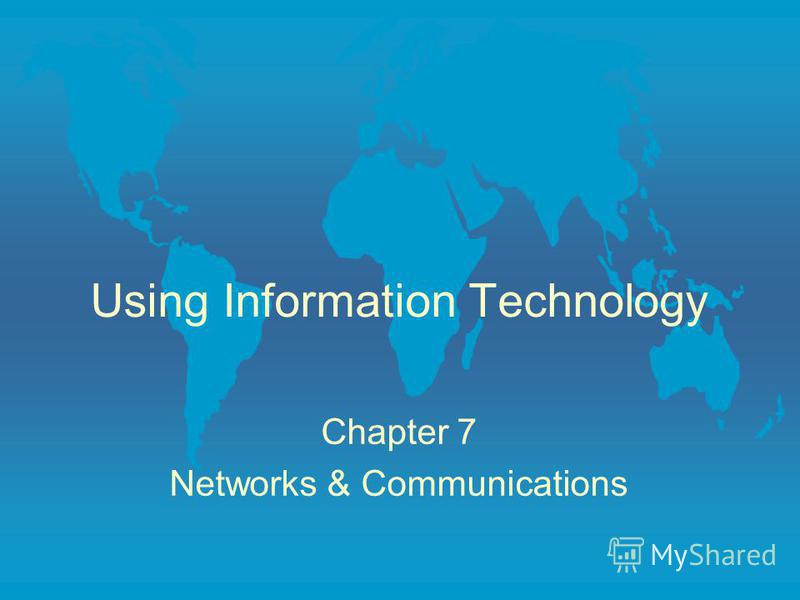 Using Information Technology Chapter 7 Networks & Communications