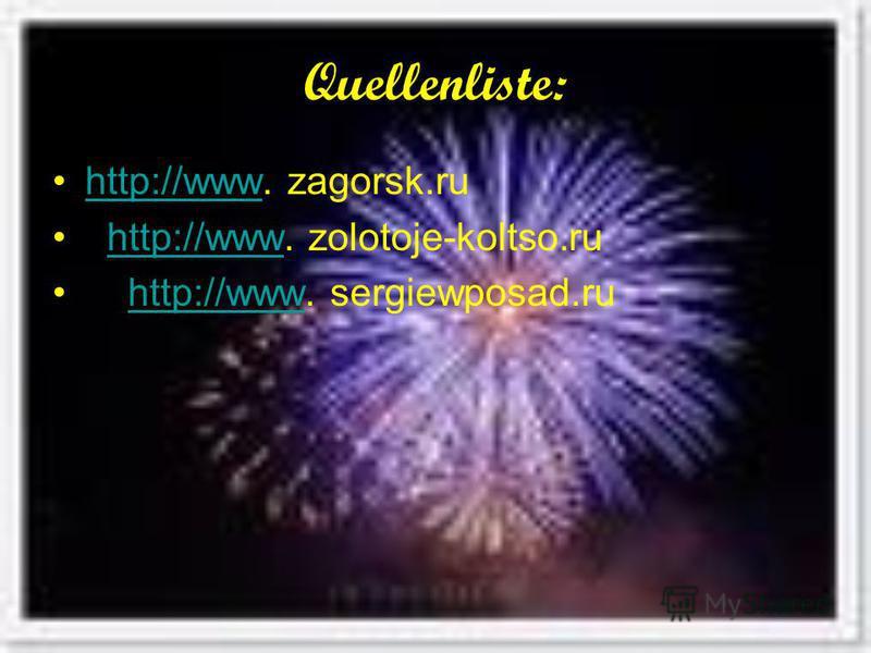 Quellenliste: http://www. zagorsk.ru http://www. zolotoje-koltso.ru http://www. sergiewposad.ru