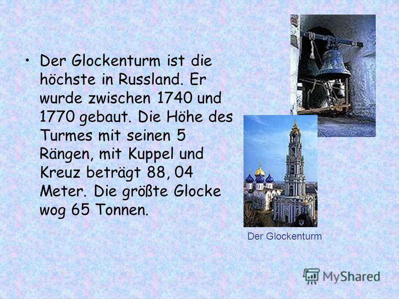 Der Glockenturm ist die höchste in Russland. Er wurde zwischen 1740 und 1770 gebaut. Die Höhe des Turmes mit seinen 5 Rängen, mit Kuppel und Kreuz beträgt 88, 04 Meter. Die größte Glocke wog 65 Tonnen. Der Glockenturm