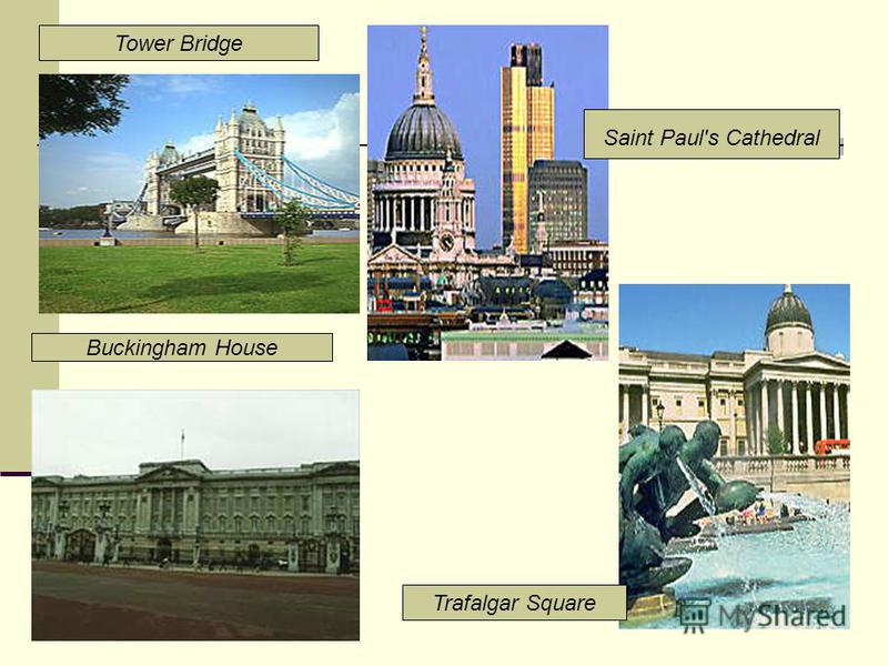 Buckingham House Tower Bridge Saint Paul's Cathedral Trafalgar Square