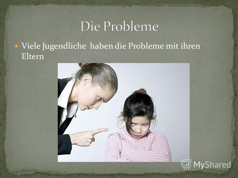 Viele Jugendliche haben die Probleme mit ihren Eltern