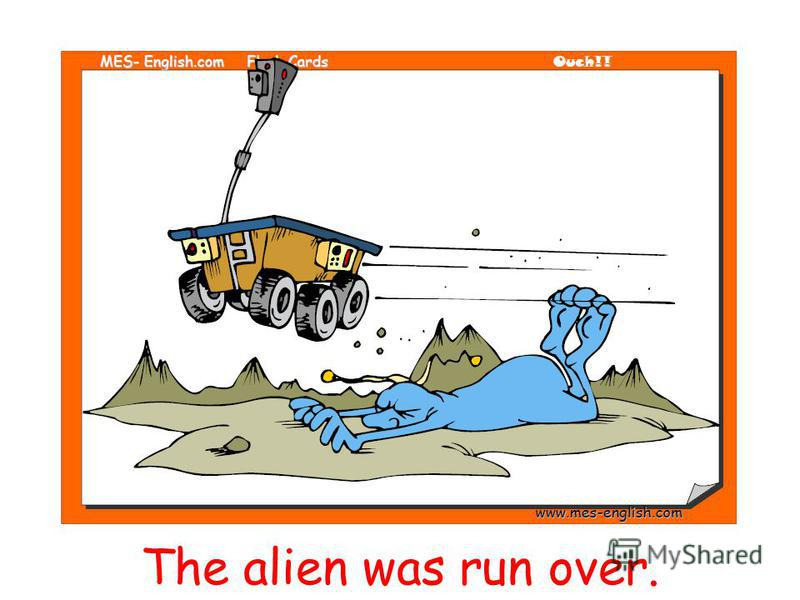 The alien was run over.