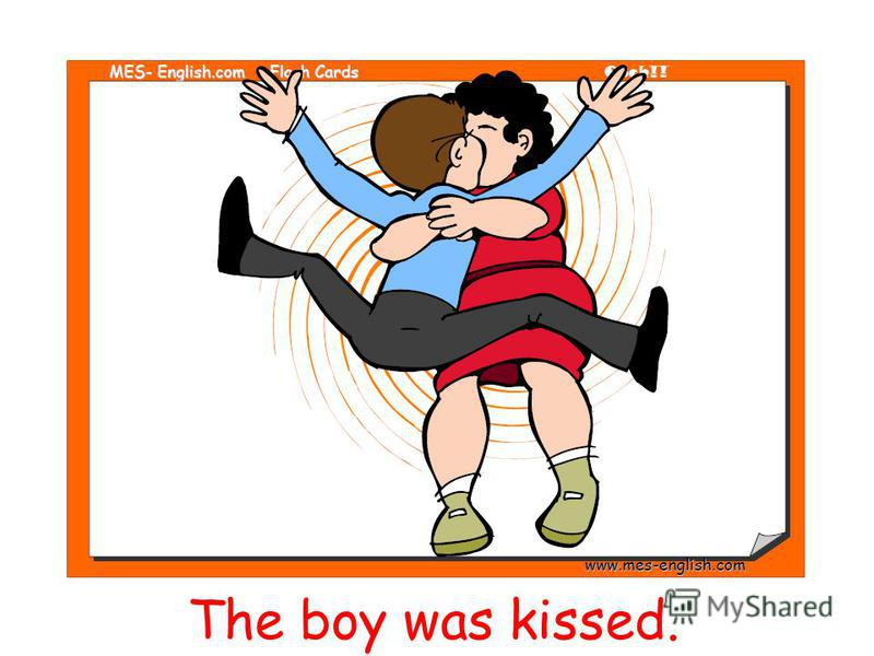 The boy was kissed.