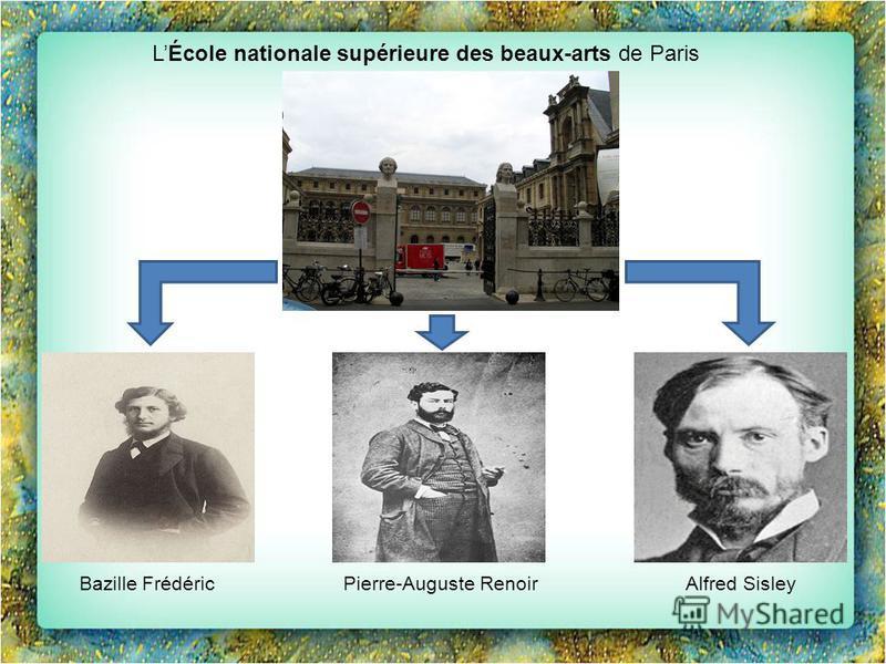 LÉcole nationale supérieure des beaux-arts de Paris Pierre-Auguste RenoirAlfred SisleyBazille Frédéric