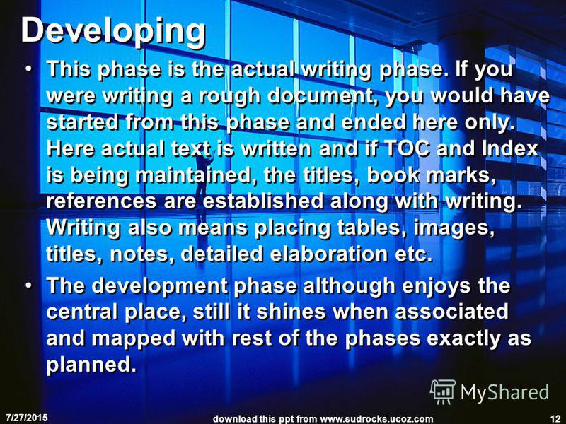 Developing This phase is the actual writing phase. If you were writing a rough document, you would have started from this phase and ended here only. Here actual text is written and if TOC and Index is being maintained, the titles, book marks, referen