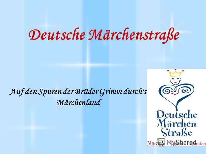 Deutsche Märchenstraße Auf den Spuren der Brüder Grimm durch's Märchenland