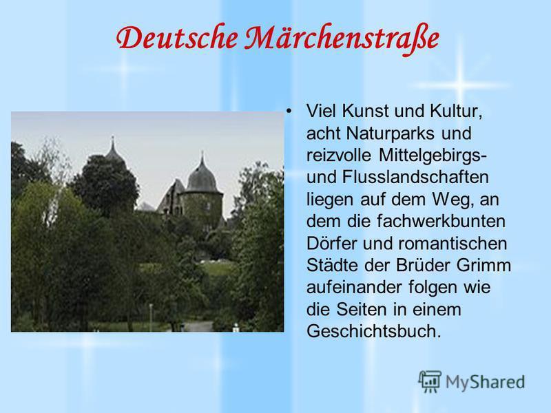 Deutsche Märchenstraße Viel Kunst und Kultur, acht Naturparks und reizvolle Mittelgebirgs- und Flusslandschaften liegen auf dem Weg, an dem die fachwerkbunten Dörfer und romantischen Städte der Brüder Grimm aufeinander folgen wie die Seiten in einem