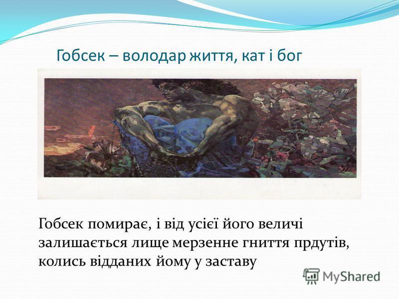 Гобсек – володар життя, кат і бог Гобсек помирає, і від усієї його величі залишається лище мерзенне гниття прдутів, колись відданих йому у заставу
