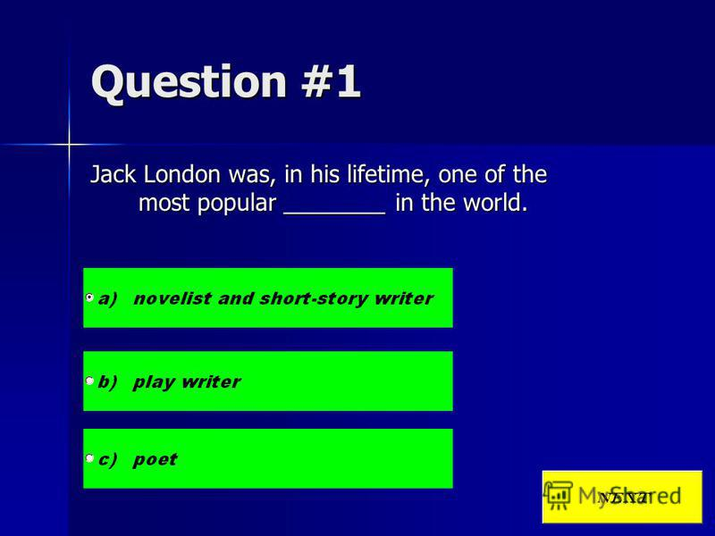 Question #1 Jack London was, in his lifetime, one of the most popular ________ in the world.