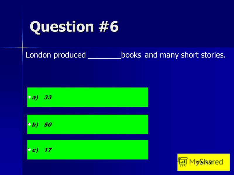 Question #6 London produced ________books and many short stories.