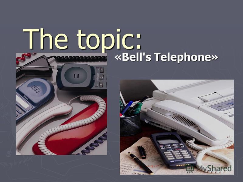 The topic: «Bell's Telephone»
