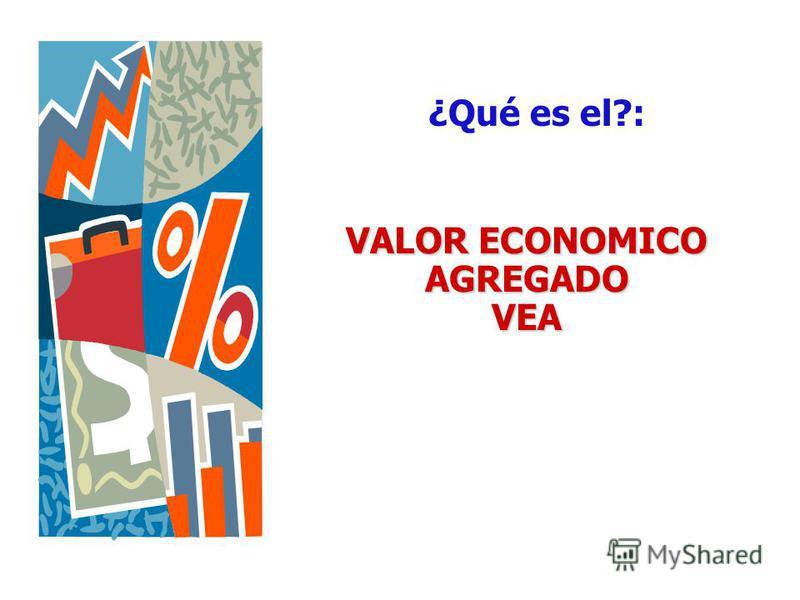 VALOR ECONOMICO AGREGADO VEA ¿Qué es el?: