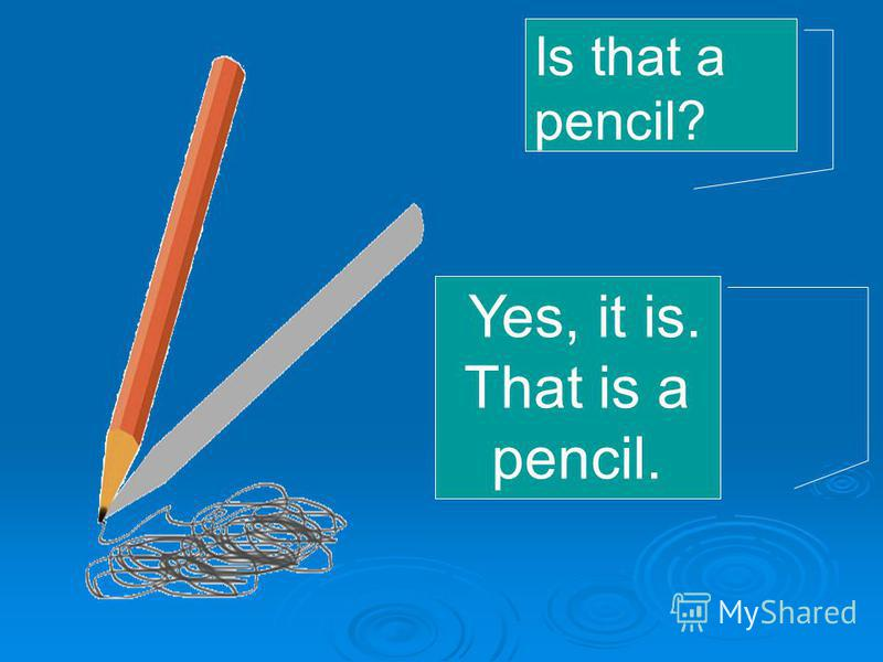 Is that a pencil? Yes, it is. That is a pencil.