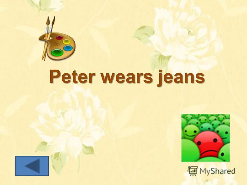 Peter wears jeans