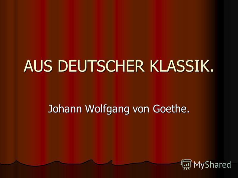 AUS DEUTSCHER KLASSIK. Johann Wolfgang von Goethe.