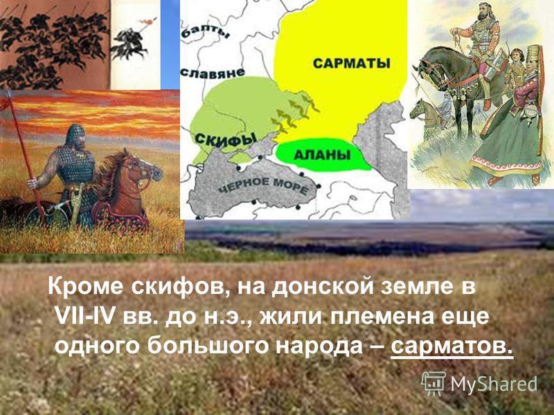 Кроме скифов, на донской земле в VII-IV вв. до н.э., жили племена еще одного большого народа – сарматов.