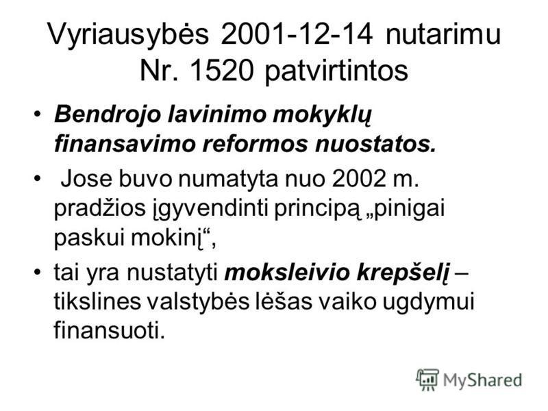 Vyriausybės 2001-12-14 nutarimu Nr. 1520 patvirtintos Bendrojo lavinimo mokyklų finansavimo reformos nuostatos. Jose buvo numatyta nuo 2002 m. pradžios įgyvendinti principą pinigai paskui mokinį, tai yra nustatyti moksleivio krepšelį – tikslines vals