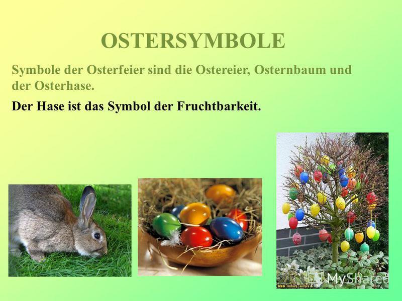 OSTERSYMBOLE Symbole der Osterfeier sind die Ostereier, Osternbaum und der Osterhase. Der Hase ist das Symbol der Fruchtbarkeit.