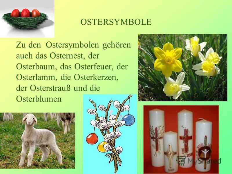 OSTERSYMBOLE Zu den Ostersymbolen gehören auch das Osternest, der Osterbaum, das Osterfeuer, der Osterlamm, die Osterkerzen, der Osterstrauß und die Osterblumen