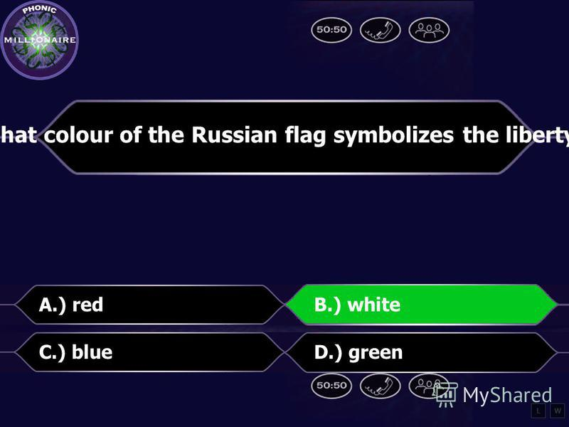 What colour on the Russian flag symbolizes the liberty? A.) redB.) white C.) blueD.) green LW