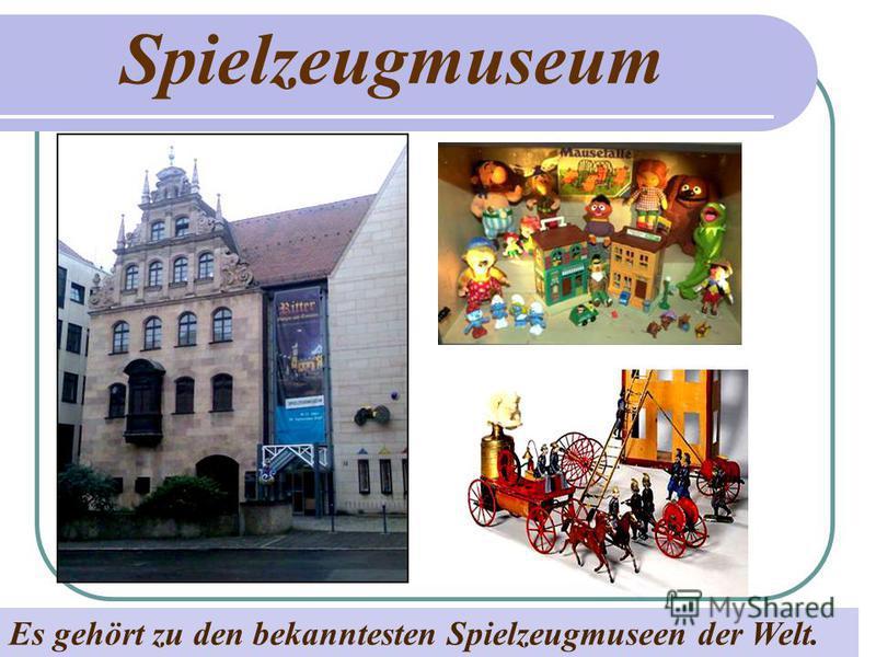 Spielzeugmuseum Es gehört zu den bekanntesten Spielzeugmuseen der Welt.