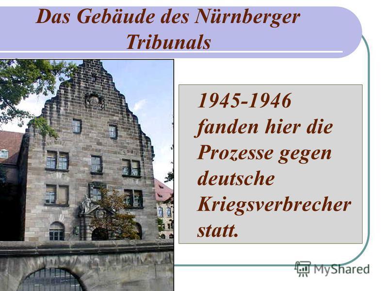 1945-1946 fanden hier die Prozesse gegen deutsche Kriegsverbrecher statt. Das Gebäude des Nürnberger Tribunals