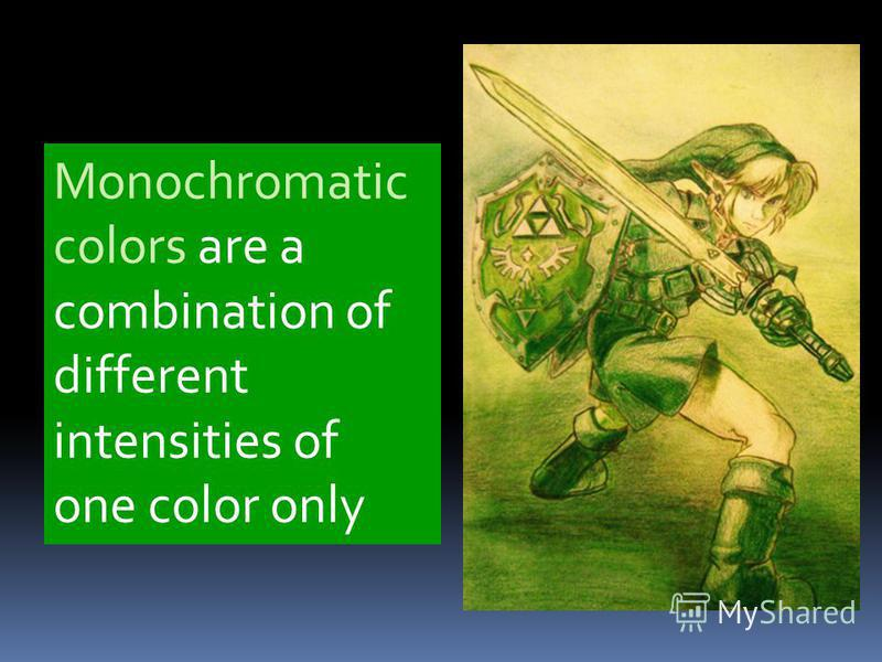 Monochromatic colors are a combination of different intensities of one color only