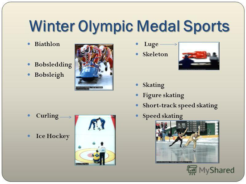 Winter Olympic Medal Sports Biathlon Bobsledding Bobsleigh Curling Ice Hockey Luge Skeleton Skating Figure skating Short-track speed skating Speed skating
