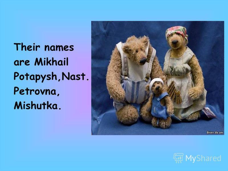Their names are Mikhail Potapysh,Nast. Petrovna, Mishutka.