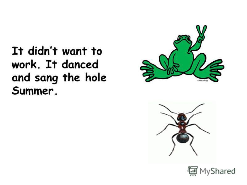 It didnt want to work. It danced and sang the hole Summer.