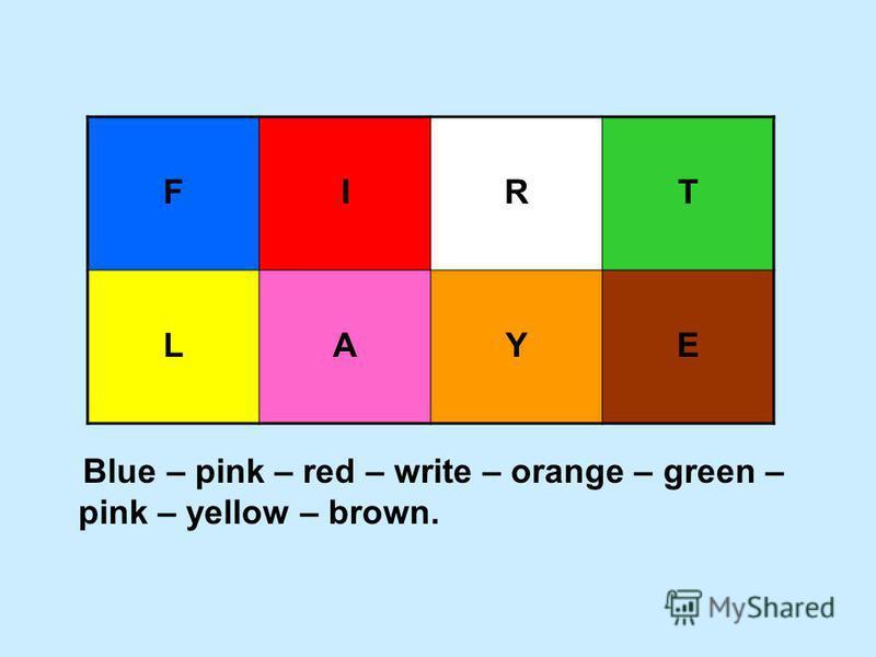 Blue – pink – red – write – orange – green – pink – yellow – brown. FIRT LAYE