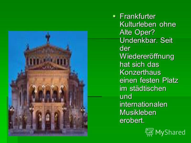Frankfurter Kulturleben ohne Alte Oper? Undenkbar. Seit der Wiedereröffnung hat sich das Konzerthaus einen festen Platz im städtischen und internationalen Musikleben erobert. Frankfurter Kulturleben ohne Alte Oper? Undenkbar. Seit der Wiedereröffnung