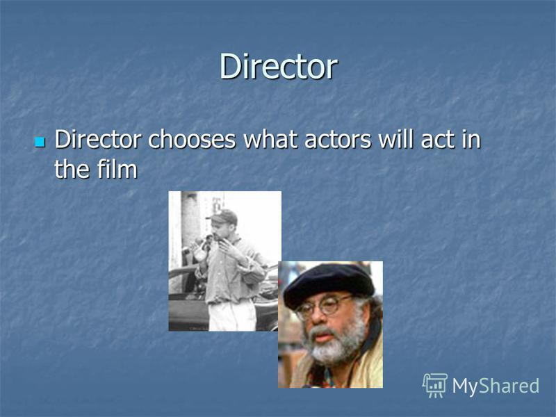 Director Director chooses what actors will act in the film Director chooses what actors will act in the film