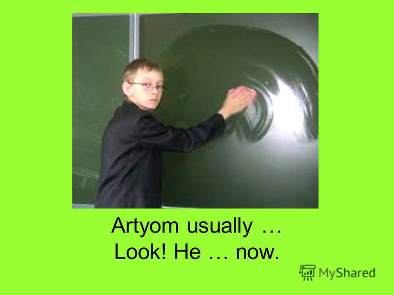 Artyom usually … Look! He … now.