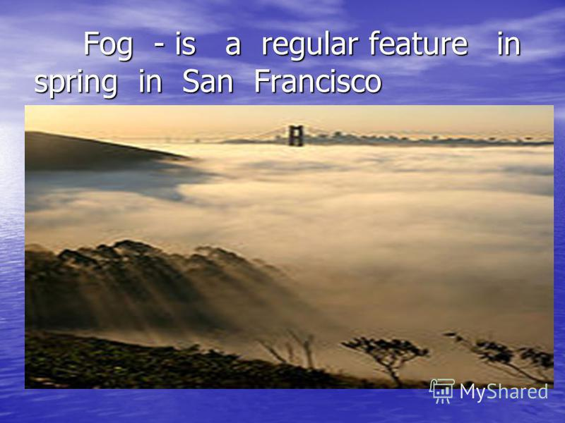 Fog - is a regular feature in spring in San Francisco Fog - is a regular feature in spring in San Francisco
