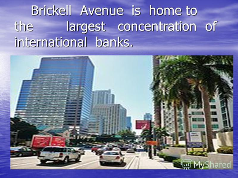 Brickell Avenue is home to the largest concentration of international banks. Brickell Avenue is home to the largest concentration of international banks.