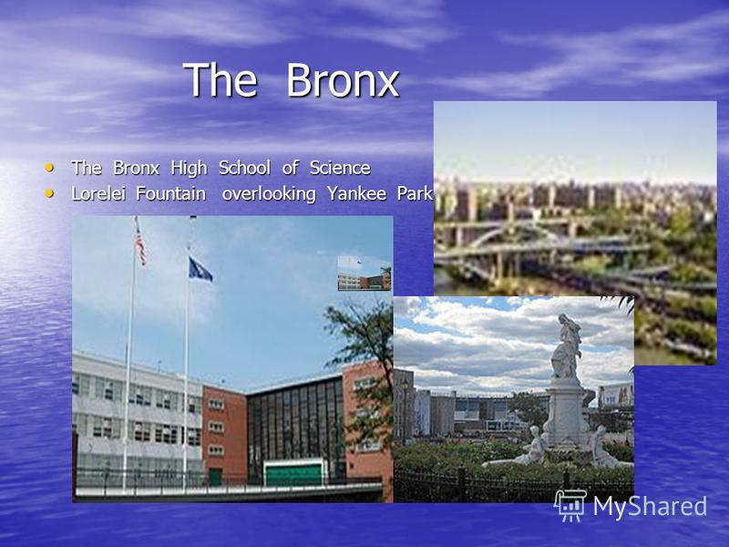 The Bronx The Bronx The Bronx High School of Science The Bronx High School of Science Lorelei Fountain overlooking Yankee Park Lorelei Fountain overlooking Yankee Park