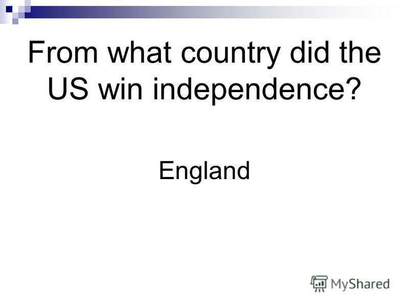 From what country did the US win independence? England