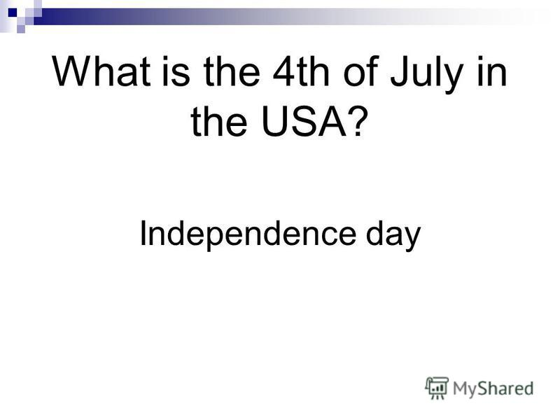 What is the 4th of July in the USA? Independence day
