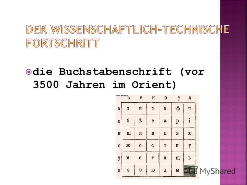 die Buchstabenschrift (vor 3500 Jahren im Orient)