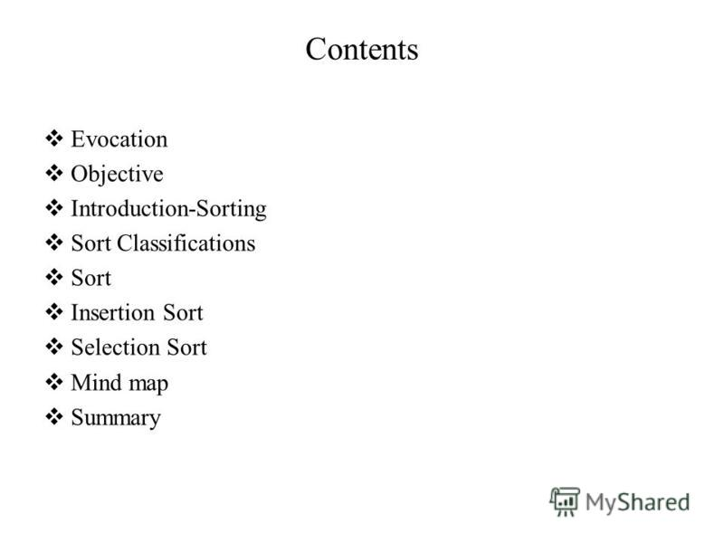Contents Evocation Objective Introduction-Sorting Sort Classifications Sort Insertion Sort Selection Sort Mind map Summary