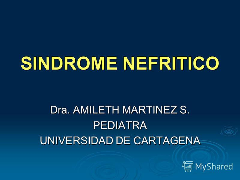 SINDROME NEFRITICO Dra. AMILETH MARTINEZ S. PEDIATRA UNIVERSIDAD DE CARTAGENA