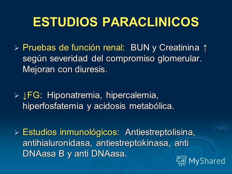 ESTUDIOS PARACLINICOS Pruebas de función renal: BUN y Creatinina según severidad del compromiso glomerular. Mejoran con diuresis. Pruebas de función renal: BUN y Creatinina según severidad del compromiso glomerular. Mejoran con diuresis. FG: Hiponatr