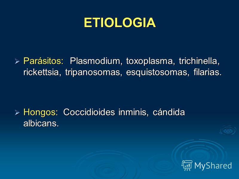 ETIOLOGIA Parásitos: Plasmodium, toxoplasma, trichinella, rickettsia, tripanosomas, esquistosomas, filarias. Parásitos: Plasmodium, toxoplasma, trichinella, rickettsia, tripanosomas, esquistosomas, filarias. Hongos: Coccidioides inminis, cándida albi