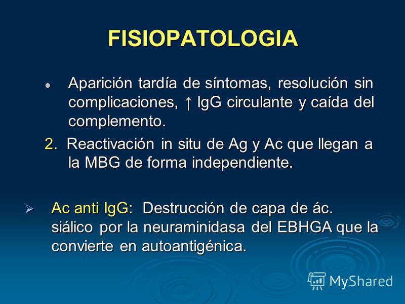 FISIOPATOLOGIA Aparición tardía de síntomas, resolución sin complicaciones, IgG circulante y caída del complemento. Aparición tardía de síntomas, resolución sin complicaciones, IgG circulante y caída del complemento. 2. Reactivación in situ de Ag y A