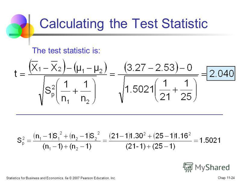 Statistics for Business and Economics, 6e © 2007 Pearson Education, Inc. Chap 11-24 Calculating the Test Statistic The test statistic is: