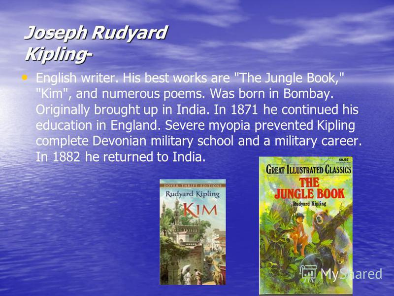 Joseph Rudyard Kipling- English writer. His best works are